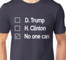 No one Can 2016 presidential campaign- Election 2016 Unisex T-Shirt