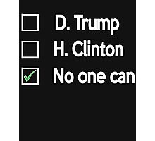 No one Can 2016 presidential campaign- Election 2016 Photographic Print