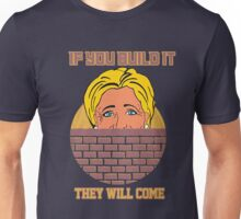 If you Build It - They Will Come Unisex T-Shirt