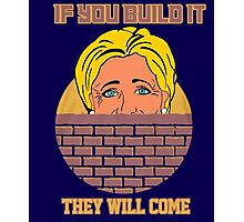 If you Build It - They Will Come Photographic Print