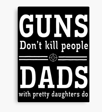 Guns Dad Canvas Print