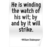 He is winding the watch of his wit; by and by it will strike. Poster
