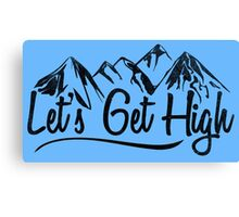 Lets Get High. Canvas Print
