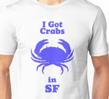 I Got Crabs in SF Unisex T-Shirt