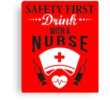 Safety first: Drink with a nurse! Canvas Print
