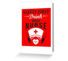 Safety first: Drink with a nurse! Greeting Card