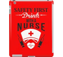 Safety first: Drink with a nurse! iPad Case/Skin