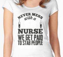 Never mess with a nurse - we get paid to stab people Women's Fitted Scoop T-Shirt