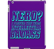 Nerd? I prefer the term Intellectual Badass iPad Case/Skin