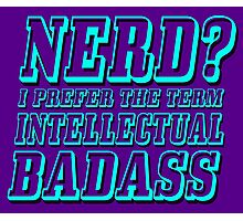 Nerd? I prefer the term Intellectual Badass Photographic Print