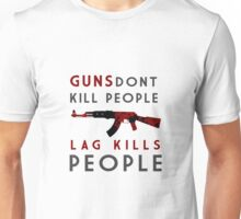 Guns don't kill people, lag kills people Unisex T-Shirt
