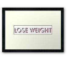 Lose Weight Framed Print