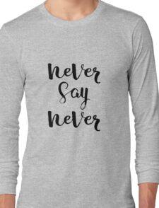 Never Say Never Long Sleeve T-Shirt