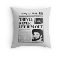 THEY'LL NEVER LET HIM OUT. Throw Pillow