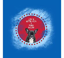 Life is Better with French Bulldog Photographic Print