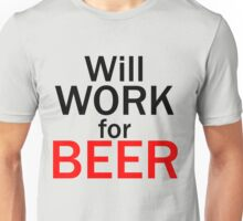 Will work for beer Unisex T-Shirt