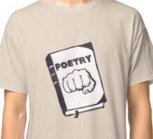 Smart ways to use poetry in a street fight Classic T-Shirt