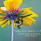 Wherever there's a flower, a bee has a home. by Donna Ridgway