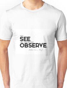 you see, but you do not observe - arthur conan doyle Unisex T-Shirt