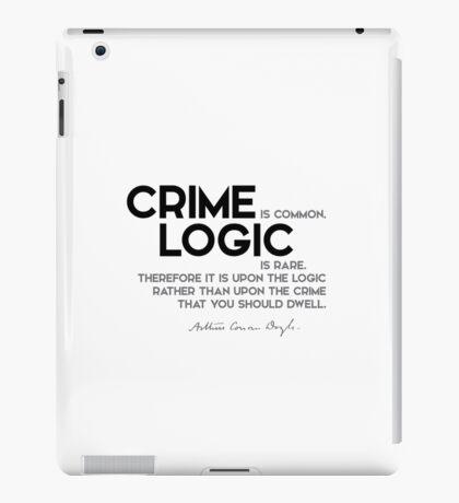 crime is common, logic is rare - arthur conan doyle iPad Case/Skin