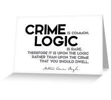 crime is common, logic is rare - arthur conan doyle Greeting Card