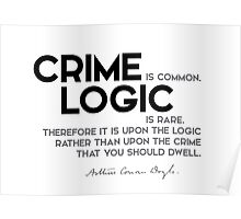 crime is common, logic is rare - arthur conan doyle Poster