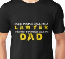 Some people call me Lawyer but the most imp call me Dad Unisex T-Shirt