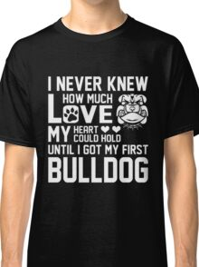 Never knew much love heart hold my first Bulldog Classic T-Shirt