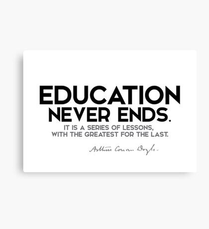 education never ends - arthur conan doyle Canvas Print