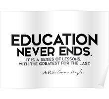 education never ends - arthur conan doyle Poster