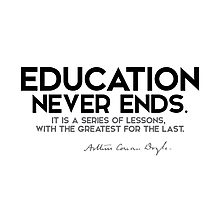 education never ends - arthur conan doyle Photographic Print