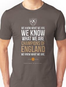LCFC WE KNOW WHAT WE ARE..... Unisex T-Shirt