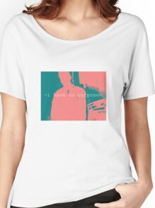 i have no purpose Women's Relaxed Fit T-Shirt
