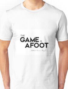 the game is afoot - arthur conan doyle Unisex T-Shirt