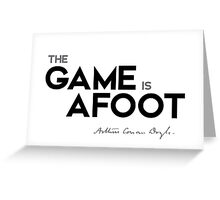 the game is afoot - arthur conan doyle Greeting Card
