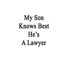 My Son Knows Best He's A Lawyer by supernova23