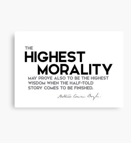 highest morality, highest wisdom - arthur conan doyle Canvas Print