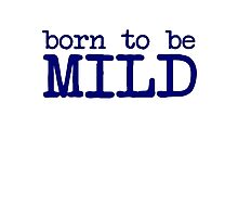 Born to be mild Photographic Print