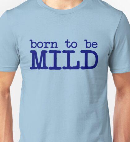Born to be mild Unisex T-Shirt