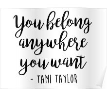 Friday Night Lights, Tami Taylor - You belong anywhere you want Poster