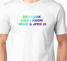 Do I Look Like I Know What A JPEG Is? Unisex T-Shirt