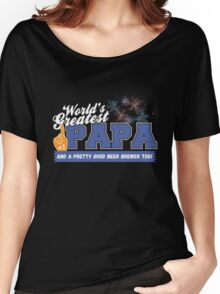 Worlds Greatest Papa and Pretty Good Beer Brewer Too Women's Relaxed Fit T-Shirt