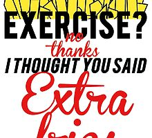 EXTRA FRIES, NOT EXERCISE by mralan