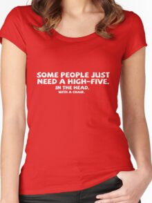 Some people just need a high-five. In the head. With a chair. Women's Fitted Scoop T-Shirt