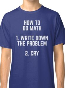 How To Do Math Funny Quote Classic T-Shirt