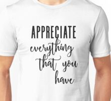 Appreciate Everything That You Have Unisex T-Shirt