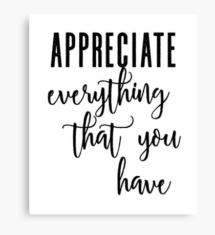 Appreciate Everything That You Have Canvas Print