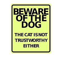 """""""BEWARE OF THE DOG - The Cat is Not Trustworthy Either"""" Funny Sign Photographic Print"""