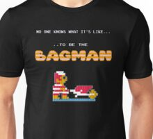 No one knows what it's like...to be the Bagman Unisex T-Shirt