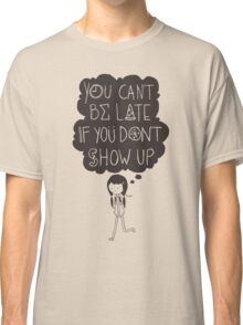 You Can't Be Late Classic T-Shirt